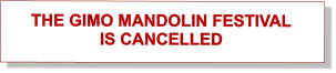 THE GIMO MANDOLIN FESTIVAL  IS CANCELLED